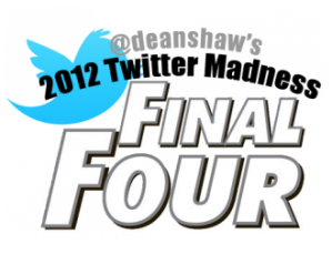 @deanshaw 2012 Twitter Madness Tourney - Final Four